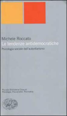 Le tendenze antidemocratiche. Psicologia sociale dell'autoritarismo - Michele Roccato - copertina