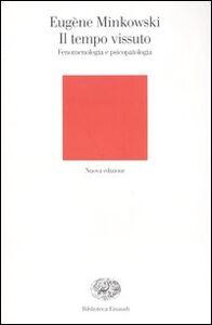 Foto Cover di Il tempo vissuto. Fenomenologia e psicopatologia, Libro di Eugène Minkowski, edito da Einaudi