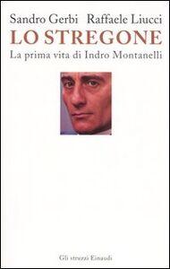 Foto Cover di Lo stregone. La prima vita di Indro Montanelli, Libro di Sandro Gerbi,Raffaele Liucci, edito da Einaudi