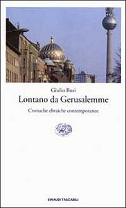 Libro Lontano da Gerusalemme. Cronache ebraiche contemporanee Giulio Busi