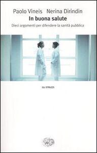 Foto Cover di In buona salute. Dieci argomenti per difendere la sanità pubblica, Libro di Paolo Vineis,Nerina Dirindin, edito da Einaudi