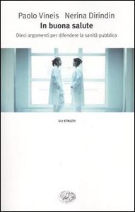 Libro In buona salute. Dieci argomenti per difendere la sanità pubblica Paolo Vineis , Nerina Dirindin