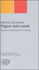 Libro Prigioni della mente. Relazioni di oppressione e resistenza Adriano Zamperini