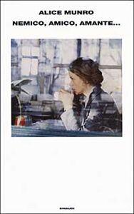 Foto Cover di Nemico, amico, amante..., Libro di Alice Munro, edito da Einaudi