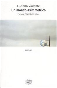 Libro In un mondo asimmetrico. Europa, Stati Uniti, Islam Luciano Violante