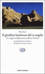 Foto Cover di Il giardino luminoso del re angelo. Un viaggio in Afghanistan con Bruce Chatwin, Libro di Peter Levi, edito da Einaudi