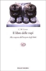 Il libro delle rupi. Alla scoperta dell'impero degli Ittiti - C. W. Ceram - copertina