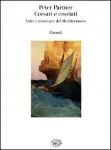 Corsari e crociati. Volti e avventure del Mediterraneo - Peter Partner - copertina