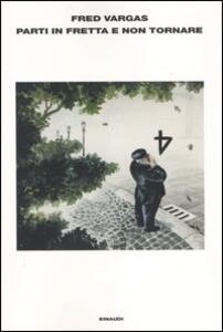 Parti in fretta e non tornare - Fred Vargas - copertina