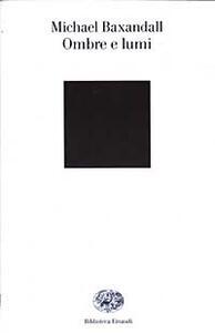 Ombre e lumi - Michael Baxandall - copertina