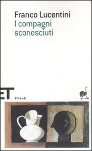 I compagni sconosciuti - Franco Lucentini - copertina
