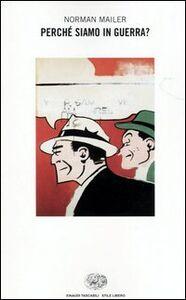 Foto Cover di Perché siamo in guerra?, Libro di Norman Mailer, edito da Einaudi