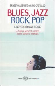 Blues, Jazz, Rock, Pop. Il Novecento americano - Ernesto Assante,Gino Castaldo - copertina