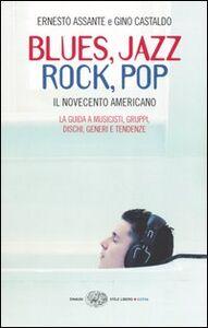 Libro Blues, Jazz, Rock, Pop. Il Novecento americano Ernesto Assante , Gino Castaldo
