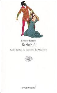 Barbablù. Gilles de Rais e il tramonto del Medioevo - Ernesto Ferrero - copertina