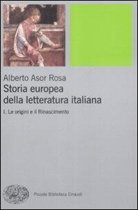 Storia europea della letteratura italiana.. 1.Le origini e il Rinascimento - Alberto Asor Rosa
