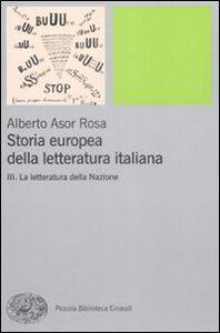 Libro Storia europea della letteratura italiana. Vol. 3: La letteratura della Nazione. Alberto Asor Rosa