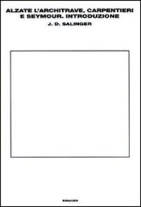 Libro Alzate l'architrave, carpentieri e Seymour. Introduzione J. D. Salinger