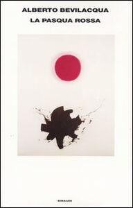 Foto Cover di La Pasqua rossa, Libro di Alberto Bevilacqua, edito da Einaudi