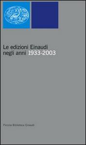 Libro Le edizioni Einaudi negli anni 1933-2003