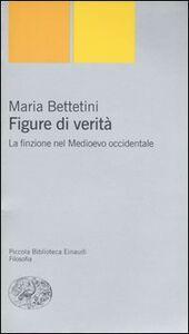 Libro Figure di verità. La finzione nel Medioevo occidentale Maria Bettetini