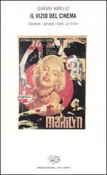 Il vizio del cinema. Vedere, amare, fare un film - Gianni Amelio - copertina