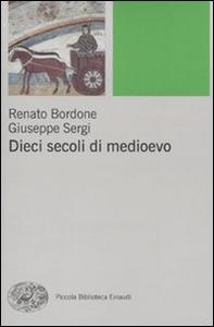 Libro Dieci secoli di Medioevo Renato Bordone , Giuseppe Sergi