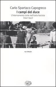 I campi del Duce. L'internamento civile nell'Italia fascista (1940-1943) - Carlo S. Capogreco - copertina