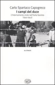 I campi del Duce. L'internamento civile nell'Italia fascista (1940-1943) - Carlo Spartaco Capogreco - copertina
