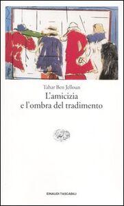 Libro L' amicizia e l'ombra del tradimento Tahar Ben Jelloun