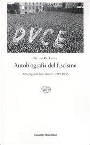 Autobiografia del fascismo. Antologia di testi fascisti 1919-1945 - Renzo De Felice - copertina
