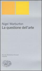La questione dell'arte - Nigel Warburton - copertina