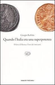 Quando l'Italia era una superpotenza. Il ferro di Roma e l'oro dei mercanti - Giorgio Ruffolo - copertina