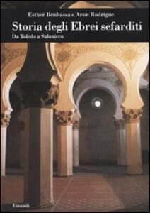 Storia degli ebrei sefarditi. Da Toledo a Salonicco - Esther Benbassa,Aron Rodrigue - copertina