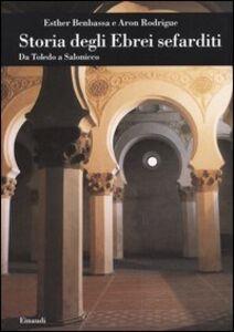 Libro Storia degli ebrei sefarditi. Da Toledo a Salonicco Esther Benbassa , Aron Rodrigue