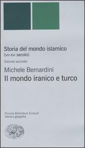 Storia del mondo islamico (VII-XVI secolo). Vol. 2: Il mondo iranico e turco.