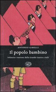 Foto Cover di Il popolo bambino. Infanzia e nazione dalla Grande Guerra a Salò, Libro di Antonio Gibelli, edito da Einaudi