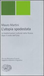 L' utopia spodestata. Le trasformazioni culturali della Russia dopo il crollo dell'URSS - Mauro Martini - copertina