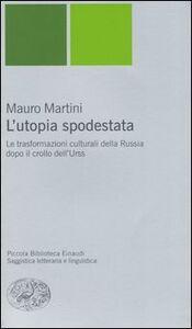 Foto Cover di L' utopia spodestata. Le trasformazioni culturali della Russia dopo il crollo dell'URSS, Libro di Mauro Martini, edito da Einaudi