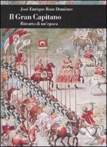 Foto Cover di Il Gran Capitano. Ritratto di un'epoca, Libro di José E. Ruiz-Domènec, edito da Einaudi