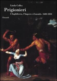 Listadelpopolo.it Prigionieri. L'Inghilterra, l'Impero e il mondo. 1600-1850 Image