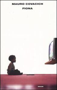 Foto Cover di Fiona, Libro di Mauro Covacich, edito da Einaudi