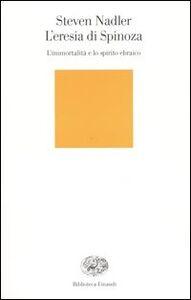 Libro L' eresia di Spinoza. L'immortalità e lo spirito ebraico Steven Nadler