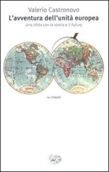 L avventura dellunità europea. Una sfida con la storia e il futuro.pdf