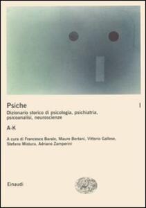 La psiche. Dizionario storico di psicologia, psichiatria, psicoanalisi, neuroscienze. Vol. 1: AK. - copertina