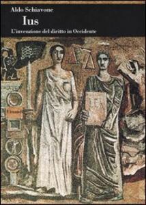 Ius. L'invenzione del diritto in Occidente - Aldo Schiavone - copertina