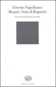 Mozart. Verso il Requiem. Frammenti di felicità e di morte - Ernesto Napolitano - copertina