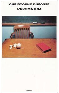 Libro L' ultima ora Christophe Dufossé