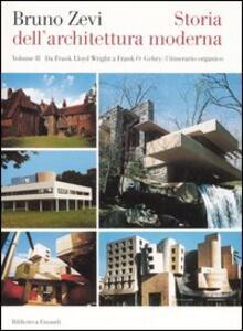 Storia dell'architettura moderna. Vol. 2: Da Frank Lloyd Wright a Frank O. Gehry: l'itinerario organico. - Bruno Zevi - copertina