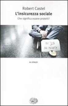L insicurezza sociale. Che significa essere protetti?.pdf